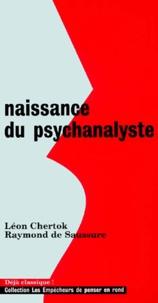 Léon Chertok et Raymond de Saussure - Naissance du psychanalyste.