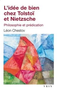 Léon Chestov - L'idée de bien chez Tolstoï et Nietzsche.