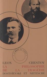 Léon Chestov - La philosophie de la tragédie - Dostoïevski et Nietzsche.