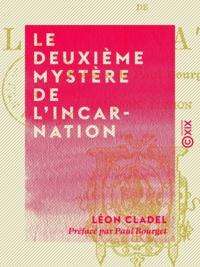 Léon Cladel et Paul Bourget - Le Deuxième Mystère de l'Incarnation.