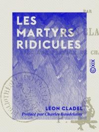 Léon Cladel et Charles Baudelaire - Les Martyrs ridicules.