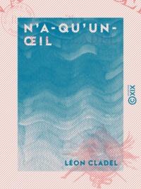 Léon Cladel - N'a-qu'un-œil.