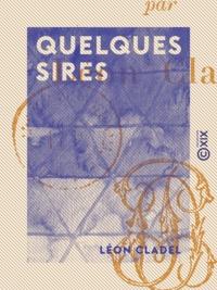 Léon Cladel - Quelques sires.