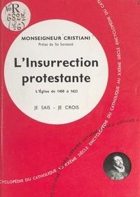 Léon Cristiani - L'Église dans son histoire (7). L'insurrection protestante - L'Église de 1450 à 1623.