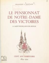 Léon Cristiani - Le pensionnat de Notre-Dame des Victoires à Saint-Pourçain-sur-Sioule - Cent ans d'histoire, 1854-1954.