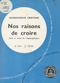 Léon Cristiani - Les problèmes du monde et de l'Église (9). Nos raisons de croire - Sens et vertu de l'apologétique.