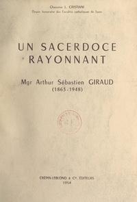 Léon Cristiani et Georges Jacquin - Un sacerdoce rayonnant : Mgr Arthur Sébastien Giraud (1863-1948).