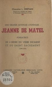 Léon Cristiani - Une grande mystique lyonnaise : Jeanne de Matel - Fondatrice de l'Ordre du Verbe Incarné et du Saint Sacrement (1596-1670).