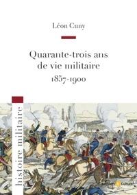 Léon Cuny - Quarante-trois ans ans de vie militaire (1857-1900).