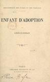 Léon d'Avezan et Georges Dutriac - Enfant d'adoption - Suivi de La pièce de cinq francs, Les deux amies, Le chien de la douairière.