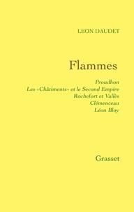 Léon Daudet - Flammes - Proudhon - les «Châtiments» et le Second Empire - Rochefort et Vallès - Clémenceau - Bloy.