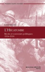Léon Daudet - L'Hécatombe - Récits et souvenirs politiques, 1914-1918.