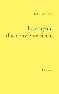 Léon Daudet - Le stupide dix-neuvième siècle.