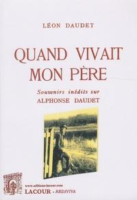 Léon Daudet - Quand vivait mon père - Souvenirs inédits sur Alphonse Daudet.