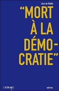 Léon de Mattis - Mort à la démocratie.
