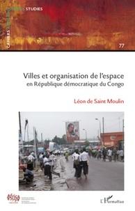 Léon de Saint Moulin - Cahiers africains : Afrika Studies N° 77 : Villes et organisation de l'espace en République démocratique du Congo.