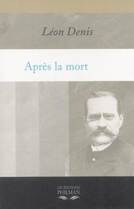 Léon Denis - Après la mort - Exposé de la doctrine des Esprits.