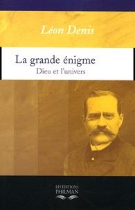 Léon Denis - La Grande Enigme - Dieu et l'Univers suivi d'une série d'études sur la loi circulaire, les âges de la vie, la mission du 20e siècle, etc.