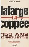 Léon Dubois - Lafarge Coppée : 150 ans d'industrie - Une mémoire pour demain.
