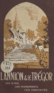 Léon Dubreuil - Lannion et le Trégor - Les sites, les monuments, les curiosités.