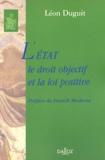 Léon Duguit - L'Etat, le droit objectif et la loi positive.