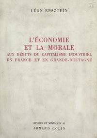 Léon Epsztein et  Centre d'études économiques de - L'économie et la morale aux débuts du capitalisme industriel, en France et en Grande-Bretagne.