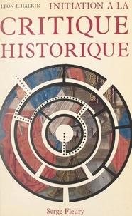 Léon-Ernest Halkin - Initiation à la critique historique.