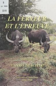 Léon Fallon et Albert Bertrand - La ferveur et l'épreuve (2). L'année du buffle - Souvenirs d'Indochine 1946-1948.