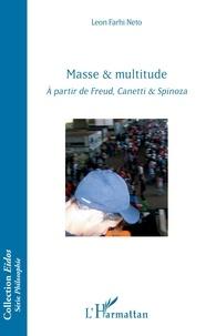Leon Farhi Neto - Masse & multitude - A partir de Freud, Canetti & Spinoza.