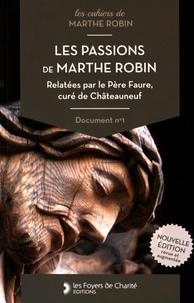Les passions de Marthe Robin- Relatées par le Père Faure, curé de Châteauneuf - Léon Faure |