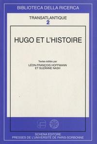 Léon-François Hoffmann et Suzanne Nash - Hugo et l'histoire.
