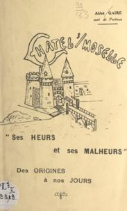 Léon Gaire et  Brédiger - Châtel-sur-Moselle - Ses heurs et ses malheurs, des origines à nos jours.