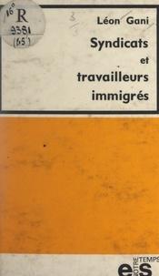 Léon Gani - Syndicats et travailleurs immigrés.