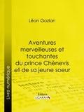 Léon Gozlan et  Ligaran - Aventures merveilleuses et touchantes du prince Chènevis et de sa jeune soeur.