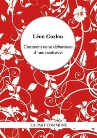 Léon Gozlan - Comment on se débarrasse d'une maîtresse.