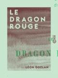 Léon Gozlan - Le Dragon rouge.