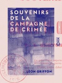 Léon Griffon - Souvenirs de la campagne de Crimée.