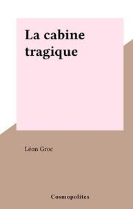 Léon Groc - La cabine tragique.
