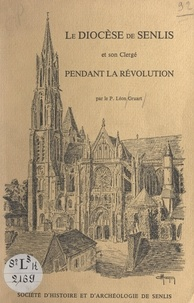 Léon Gruart et  Société d'histoire et d'archéo - Le diocèse de Senlis et son clergé pendant la Révolution.