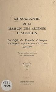 Léon Guerchais - Monographie de la maison des aliénés d'Alençon - Du dépôt de mendicité d'Alençon à l'hôpital psychiatrique de l'Orne, 1778-1952, par un ancien aumônier de l'établissement.
