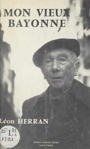 Léon Herran et Pierre Hourmat - Mon vieux Bayonne.