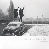 Léon Herschtritt - Die Mauer, Berlin 1961 - Le Mur ; The Wall.
