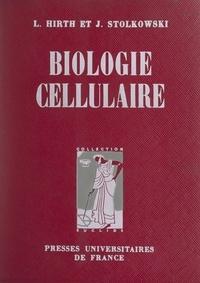 Léon Hirth et Joseph Stolkowski - Biologie cellulaire.