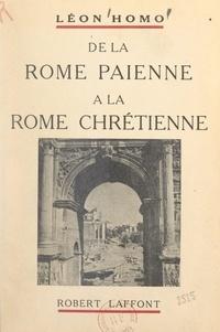 Léon Homo - De la Rome païenne à la Rome chrétienne.
