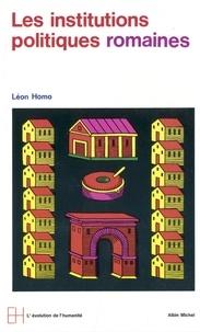 Léon Homo - Les Institutions politiques romaines.