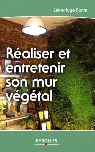 Léon-Hugo Bonte - Réaliser et entretenir son mur végétal.