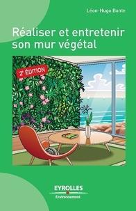 Léon-Hugo Bonte - Réaliser et entretenir un mur végétal.