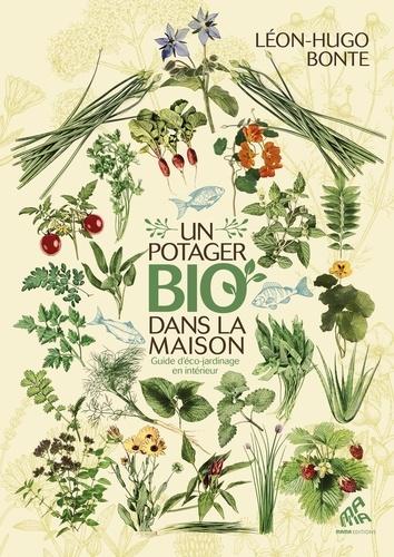 Un potager bio dans la maison. Guide d'éco-jardinage en intérieur
