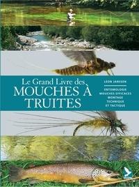 Le grand livre des mouches à truites- Entomoligie, mouches efficaces, montage, technique et tactique - Léon Janssen | Showmesound.org