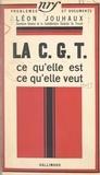 Léon Jouhaux et Jean Duret - La C.G.T. - Ce qu'elle est, ce qu'elle veut.